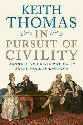 In Pursuit of Civility : Manners and Civilization in Early Modern England