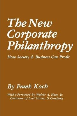 The New Corporate Philanthropy  How Society and Business Can Profit