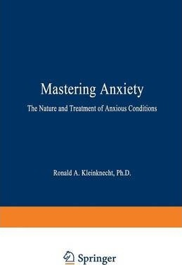 Mastering Anxiety: The Nature and Treatment of Anxious Conditions