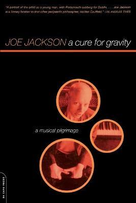 A Cure For Gravity : A Musical Pilgrimage
