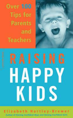 Raising Happy Kids  Over 100 Tips For Parents And Teachers