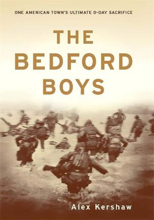 The Bedford Boys : One American Town's Ultimate D-Day Sacrifice