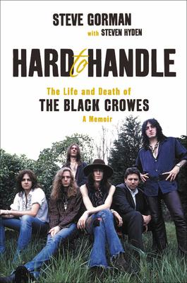 Hard to Handle : The Life and Death of the Black Crowes--A Memoir