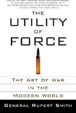 The Utility of Force : The Art of War in the Modern World