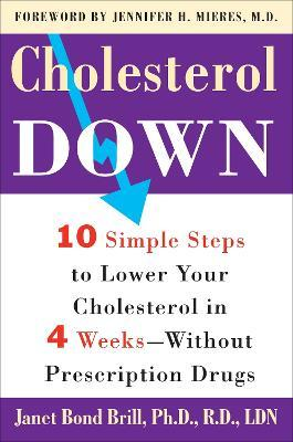 Cholesterol Down : Ten Simple Steps to Lower Your Cholesterol in Four Weeks--Without Prescription Drugs
