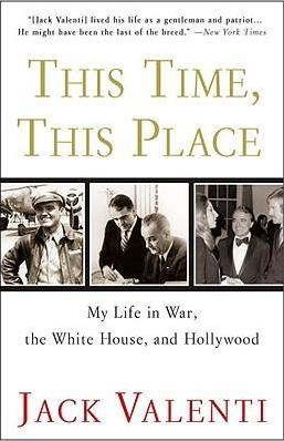 This Time, This Place: My Life in War, the White House, and Hollywood
