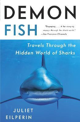 Demon Fish : Travels Through the Hidden World of Sharks