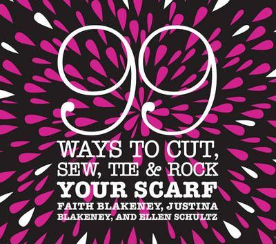 99 Ways to Cut, Sew, Tie and Rock Your Scarf