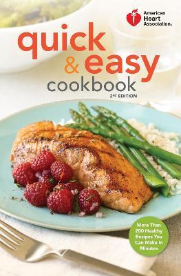 American Heart Association Quick & Easy Cookbook, 2nd Edition : More Than 200 Healthy Recipes You Can Make in Minutes