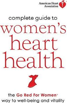 American Heart Association Complete Guide to Women's Heart Health : The Go Red for Women Way to Well-Being & Vitality