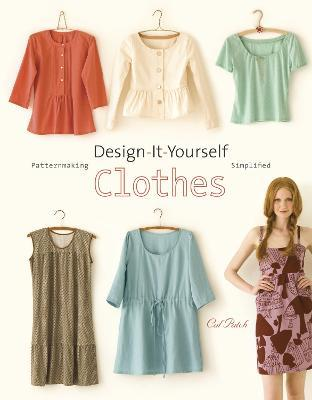 Design-it-yourself Clothes : Patternmaking Simplified