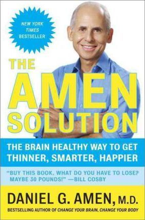 The Amen Solution : The Brain Healthy Way to Get Thinner, Smarter, Happier