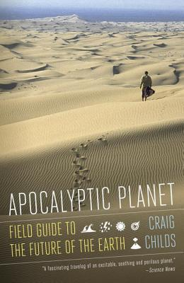 Apocalyptic Planet : Field Guide to the Future of the Earth