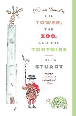 a253bfae622a The Tower, the Zoo, and the Tortoise : Julia Stuart : 9780307476913