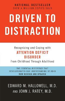 Driven to Distraction : Recognizing and Coping with Attention Deficit Disorder