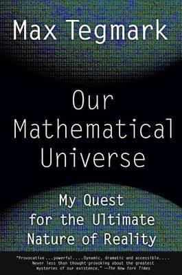 Our Mathematical Universe : My Quest for the Ultimate Nature of Reality
