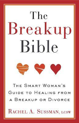 The breakup bible: the smart woman's guide to healing from a.