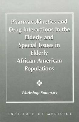 Pharmacokinetics and Drug Interactions in the Elderly and Special Issues in Elderly African-American Populations  Workshop Summary