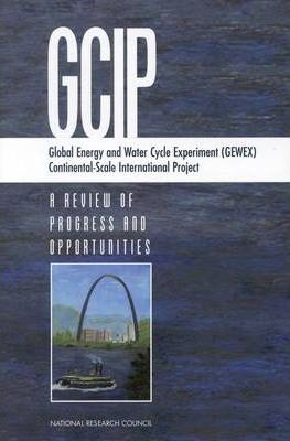 Global Energy and Water Cycle Experiment (GEWEX) Continental-Scale International Project  A Review of Progress and Opportunities