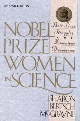 Nobel Prize Women in Science : Their Lives, Struggles, and Momentous Discoveries: Second Edition