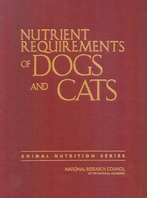 Nutrient Requirements of Dogs and Cats - Subcommittee on Dog and Cat Nutrition, Committee on Animal Nutrition, Board on Agriculture and Natural Resources, Division on Earth and Life Studies, National Research Council
