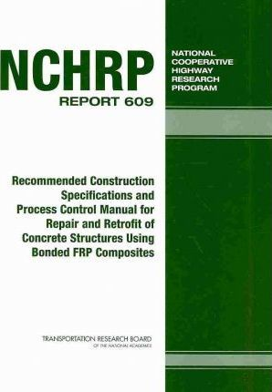Recommended Construction Specifications and Process Control Manual for Repair and Retrofit of Concrete Structures Using Bonded Frp Composites