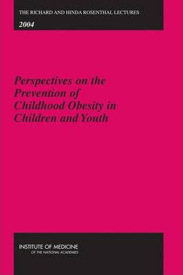 The Richard and Hinda Rosenthal Lectures 2004: Perspectives on the Prevention of Childhood Obesity in Children and Youth