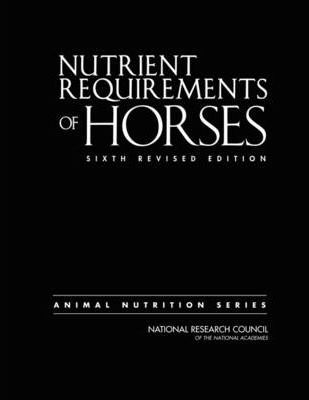 Nutrient Requirements of Horses - Committee on Nutrient Requirements of Horses, Board on Agriculture and Natural Resources, Division on Earth and Life Studies, National Research Council, National Academy of Sciences