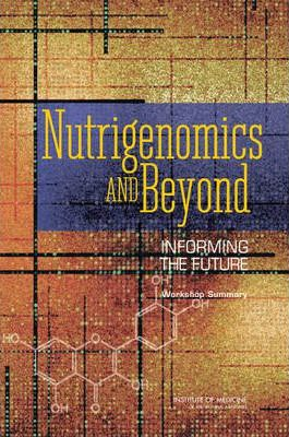 Nutrigenomics and Beyond : Informing the Future – Workshop Summary – National Academy of Sciences