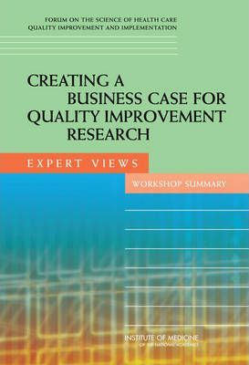 Creating a Business Case for Quality Improvement Research  Expert Views Workshop Summary