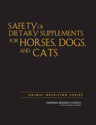 Safety of Dietary Supplements for Horses, Dogs, and Cats