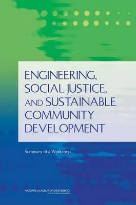 Engineering, Social Justice, and Sustainable Community Development: Summary of a Workshop