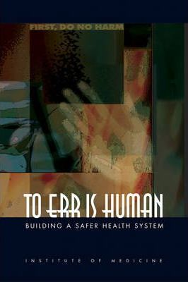 To Err Is Human - Committee on Quality of Health Care in America, Institute of Medicine, Linda T. Kohn, Janet M. Corrigan, Molla S. Donaldson