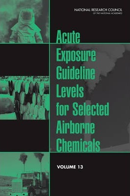 Acute Exposure Guideline Levels for Selected Airborne Chemicals: Volume 13