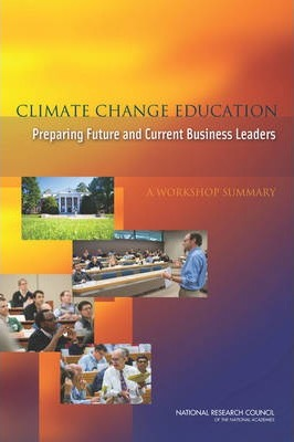 Climate Change Education : Preparing Future and Current Business Leaders: A Workshop Summary