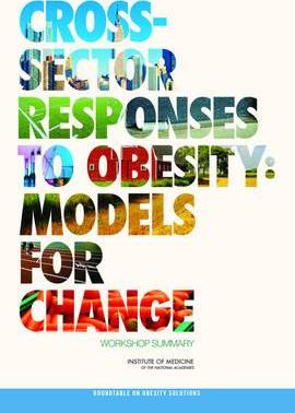 Cross-Sector Responses to Obesity : Models for Change: Workshop Summary