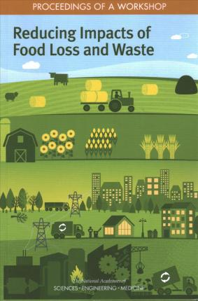 Reducing Impacts of Food Loss and Waste  Proceedings of a Workshop