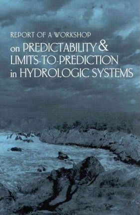 Report of a Workshop on Predictability & Limits-to-Prediction in Hydrologic Systems