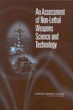 An Assessment of Non-Lethal Weapons Science and Technology