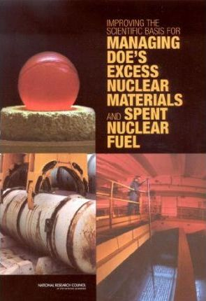Improving the Scientific Basis for Managing DOE's Excess Nuclear Material and Spent Nuclear Fuel
