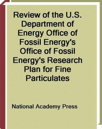 Review of the U.S. Department of Energy Office of Fossil Energy's Office of Fossil Energy's Research Plan for Fine Particulates