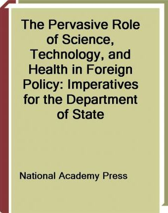 The Pervasive Role of Science, Technology, and Health in Foreign Policy
