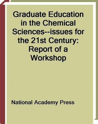 Graduate Education in the Chemical Sciences--Issues for the 21st Century