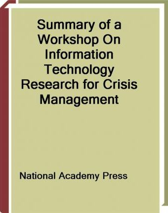 Summary of a Workshop on Information Technology Research for Crisis Management