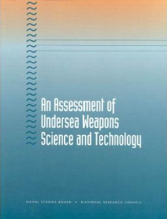 An Assessment of Undersea Weapons Science and Technology