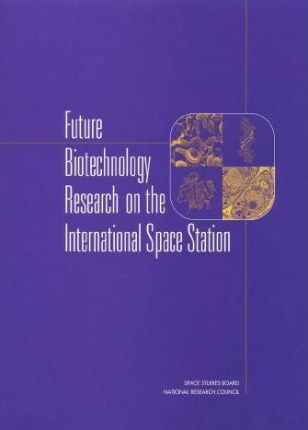 Future Biotechnology Research on the International Space Station