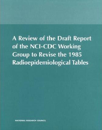 A Review of the Draft Report of the Nci-CDC Working Group to Revise the 1985 Radioepidemiological Tables