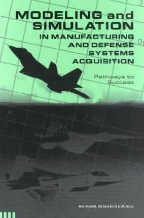 Modeling and Simulation in Manufacturing and Defense Systems Acquisition