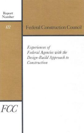 Experiences of Federal Agencies with the Design-Build Approach to Construction