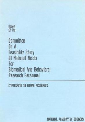 Report of the Committee on a Feasibility Study of National Needs for Biomedical and Behavioral Research Personnel